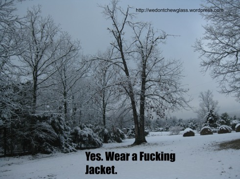 wear a fucking jacket